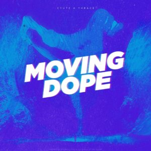 Cyutz x Thrace – Moving Dope