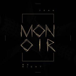 MONOIR – Yeah We Might
