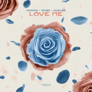 MONOIR & JFMee & Ameline – Love Me