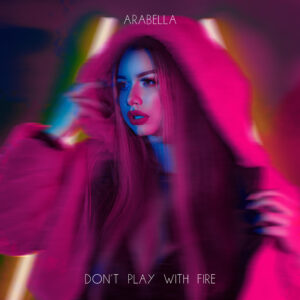 Arabella – Don't play with fire